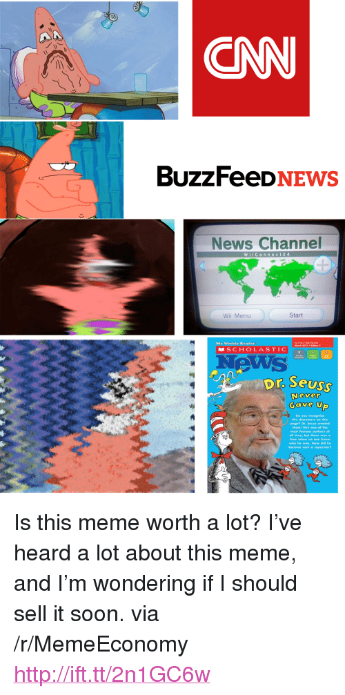 """cnn.com, Dr. Seuss, and Meme: CNN  BUzZFeeDNEWS  News Channel  WIConneCt24  Wii Menu  Start  SCHOLASTIC  News  My Weekly Roader  Morch 2017Edition 2  Steadords  Dr Seus  Never  Gave U  Do you recognize  the characters on this  page? Dr. Seuss created  them! He's one of the  most famous authors of  all time, but there was a  time when no one knew  who he was. How did he  become such a superstar? <p>Is this meme worth a lot? I've heard a lot about this meme, and I'm wondering if I should sell it soon. via /r/MemeEconomy <a href=""""http://ift.tt/2n1GC6w"""">http://ift.tt/2n1GC6w</a></p>"""