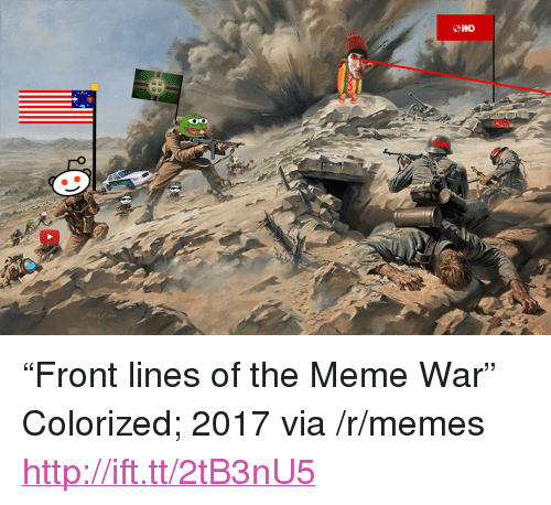 "meme war: CNN  CN <p>&ldquo;Front lines of the Meme War&rdquo; Colorized; 2017 via /r/memes <a href=""http://ift.tt/2tB3nU5"">http://ift.tt/2tB3nU5</a></p>"