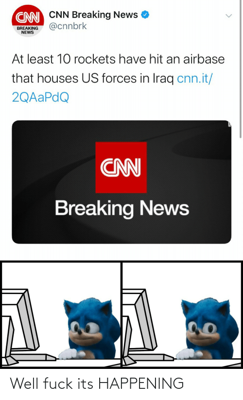 Fuck Its: CNN CNN Breaking News  @cnnbrk  BREAKING  NEWS  At least 10 rockets have hit an airbase  that houses US forces in Iraq cnn.it/  2QAAPDQ  CNN  Breaking News Well fuck its HAPPENING