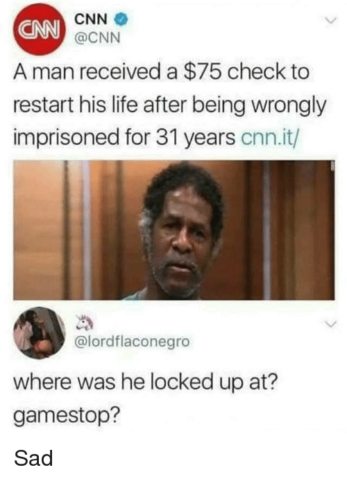 cnn.com, Gamestop, and Life: CNN  @CNN  CNN  A man received a $75 check to  restart his life after being wrongly  imprisoned for 31 years cnn.it/)  @lordflaconegro  where was he locked up at?  gamestop? Sad