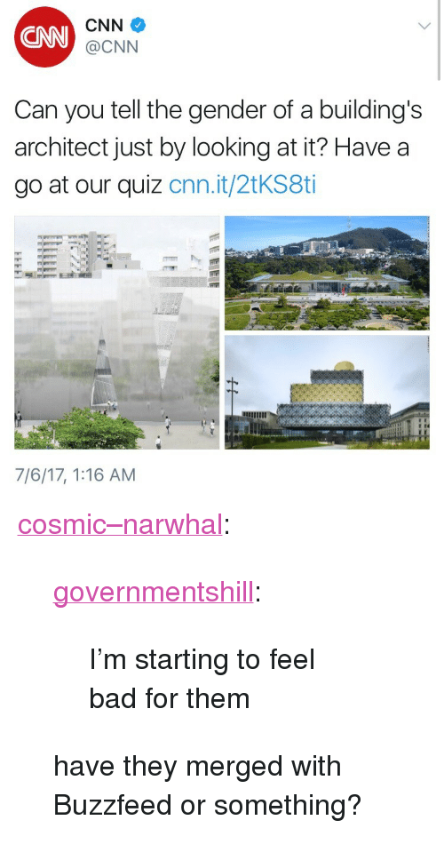 """narwhal: CNN  CNN  @CNN  Can you tell the gender of a building's  architect just by looking at it? Have a  go at our quiz cnn.it/2tKS8ti  7/6/17, 1:16 AM <p><a href=""""http://cosmic--narwhal.tumblr.com/post/162716531473/governmentshill-im-starting-to-feel-bad-for"""" class=""""tumblr_blog"""">cosmic&ndash;narwhal</a>:</p>  <blockquote><p><a href=""""https://governmentshill.tumblr.com/post/162683460340/im-starting-to-feel-bad-for-them"""" class=""""tumblr_blog"""">governmentshill</a>:</p><blockquote><p>I'm starting to feel bad for them</p></blockquote> <p>have they merged with Buzzfeed or something?</p></blockquote>"""