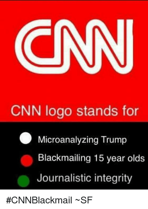 Cnnblackmail: CNN  CNN logo stands for  Microanalyzing Trump  Blackmailing 15 year olds  Journalistic integrity #CNNBlackmail ~SF