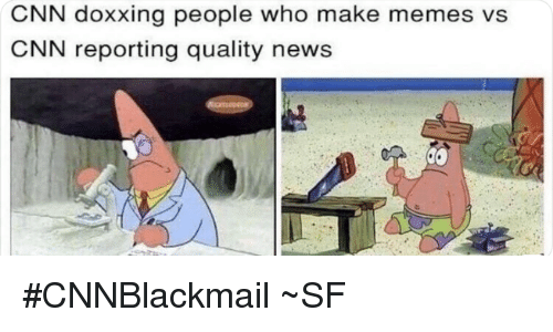 Cnnblackmail: CNN doxxing people who make memes vs  CNN reporting quality news #CNNBlackmail  ~SF