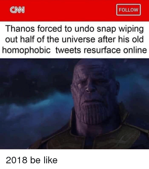 wiping: CNN  FOLLOW  Thanos forced to undo snap wiping  out half of the universe after his old  homophobic tweets resurface online 2018 be like