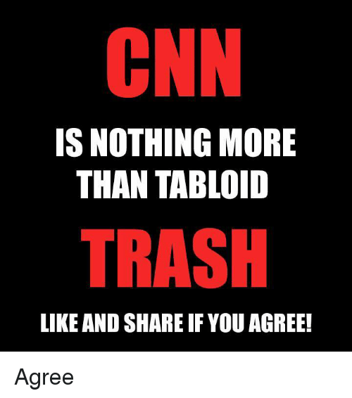 cnn.com, Memes, and Trash: CNN  IS NOTHING MORE  THAN TABLOID  TRASH  LIKE AND SHARE IF YOU AGREE! Agree