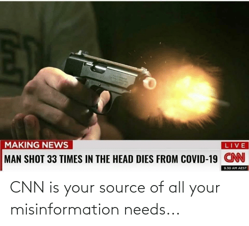 misinformation: CNN is your source of all your misinformation needs...
