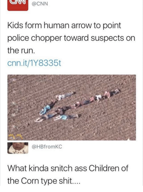 chopper: @CNN  Kids form human arrow to point  police chopper toward suspects on  the run.  cnn.it/1Y8335t  @HBfromKC  What kinda snitch ass Children of  the Corn type shit....