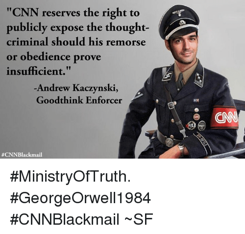 """Cnnblackmail: """"CNN reserves the right to  publicly expose the thought-  criminal should his remorse  or obedience prove  insufficient.""""  Andrew Kaczynski,  Goodthink Enforcer  #MinistryOfTruth. #GeorgeOrwell1984  #CNNBlackmail  ~SF"""