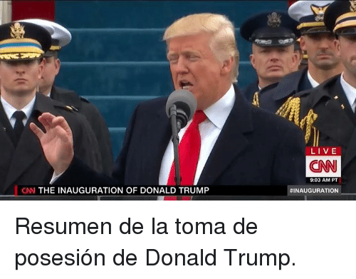 Inauguration Of Donald Trump: CNN THE INAUGURATION OF DONALD TRUMP  LIVE  CNN  9:03 AM PT  Resumen de la toma de posesión de Donald Trump.