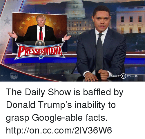 Dank, Donald Trump, and Facts: CO 1vaIN3p  COMEDY The Daily Show is baffled by Donald Trump's inability to grasp Google-able facts. http://on.cc.com/2lV36W6