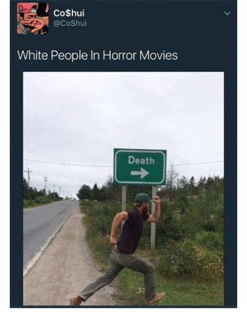 Movies, White People, and Death: Co$hui  @CoShui  White People In Horror Movies  Death
