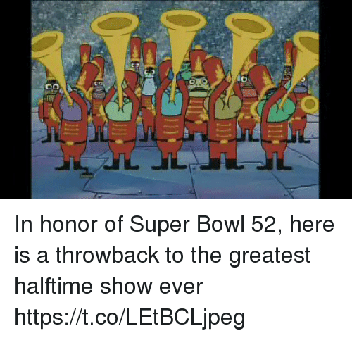 SpongeBob, Sports, and Super Bowl: CO In honor of Super Bowl 52, here is a throwback to the greatest halftime show ever https://t.co/LEtBCLjpeg