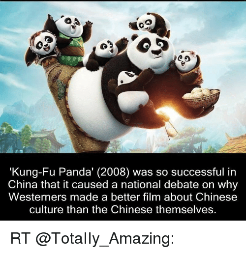 "Memes, China, and Panda: CO  ""Kung Fu Panda (2008) was so successful in  China that it caused a national debate on why  Westerners made a better film about Chinese  culture than the Chinese themselves. RT @TotaIIy_Amazing:"