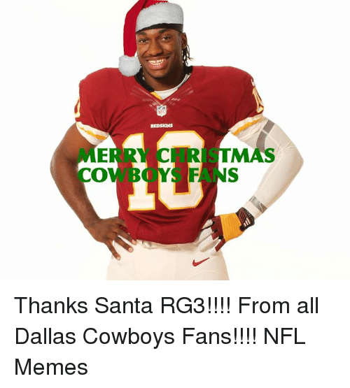 RG3: CO  REDSKINS  MAS Thanks Santa RG3!!!! From all Dallas Cowboys Fans!!!!  NFL Memes
