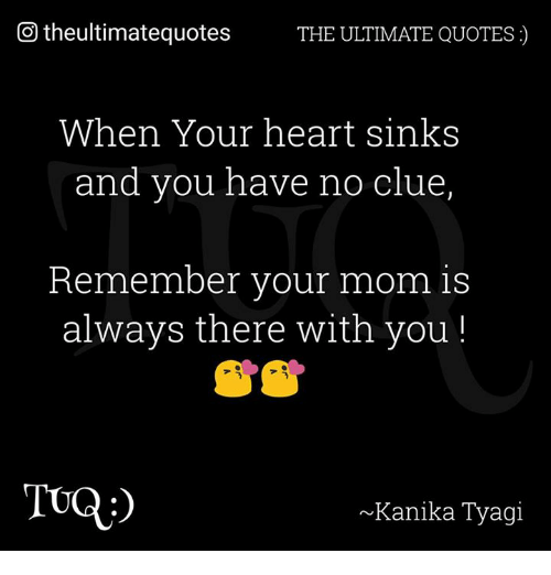 Memes, Heart, and Quotes: CO theultimatequotes THE ULTIMATE QUOTES  When Your heart sinks  and you have no clue  Remember your mom is  always there with you  TOGA  Kanika Tyagi
