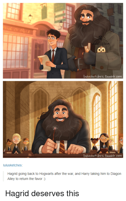 hagrid: co  ulusketches.tumblr. com  lulusketches.tumblr.com  lulusketches  Hagrid going back to Hogwarts after the war, and Harry taking him to Diagon  Alley to return the favor) Hagrid deserves this