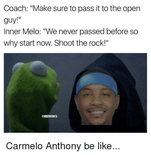 """Carmelo Anthony, Nba, and The Rock: Coach: """"Make sure to pass it to the open  guy!""""  Inner Melo: """"We never passed before so  why start now. Shoot the rock!""""  @NBAMEMES Carmelo Anthony be like..."""