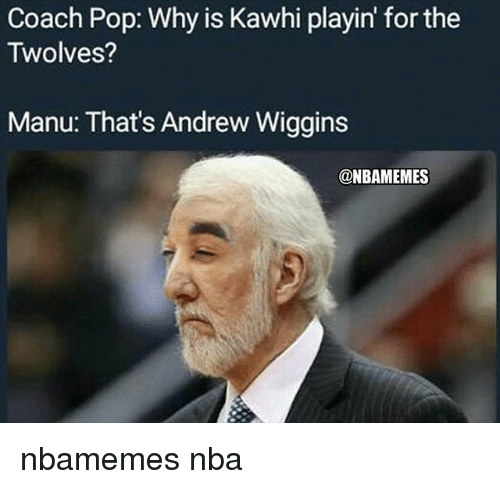 Basketball, Nba, and Pop: Coach Pop: Why is Kawhi playin for the  Twolves?  Manu: That's Andrew Wiggins  @NBAMEMES nbamemes nba