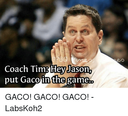 The Game, Game, and Games: Coach Tim Hey Jason  put Gacoin the game.O GACO! GACO! GACO!  - LabsKoh2