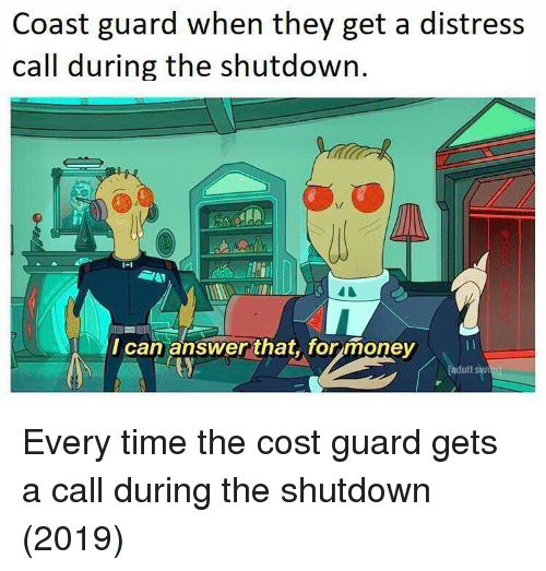 Coast Guard: Coast guard when they get a distress  call during the shutdown  I can answer that,. for money  adult sw Every time the cost guard gets a call during the shutdown (2019)