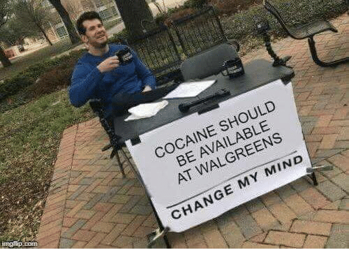 Memes, Cocaine, and Walgreens: COCAINE SHOULD  BE AVAILABLE  AT WALGREENS  CHANGE MY MIND