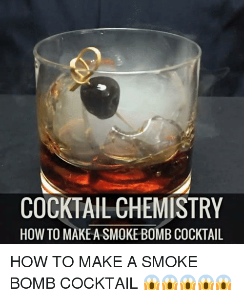Dank, Smoking, and 🤖: COCKTAILCHEMISTRY  HOW TO MAKE A SMOKE BOMB COCKTAIL HOW TO MAKE A SMOKE BOMB COCKTAIL 😱😱😱😱😱