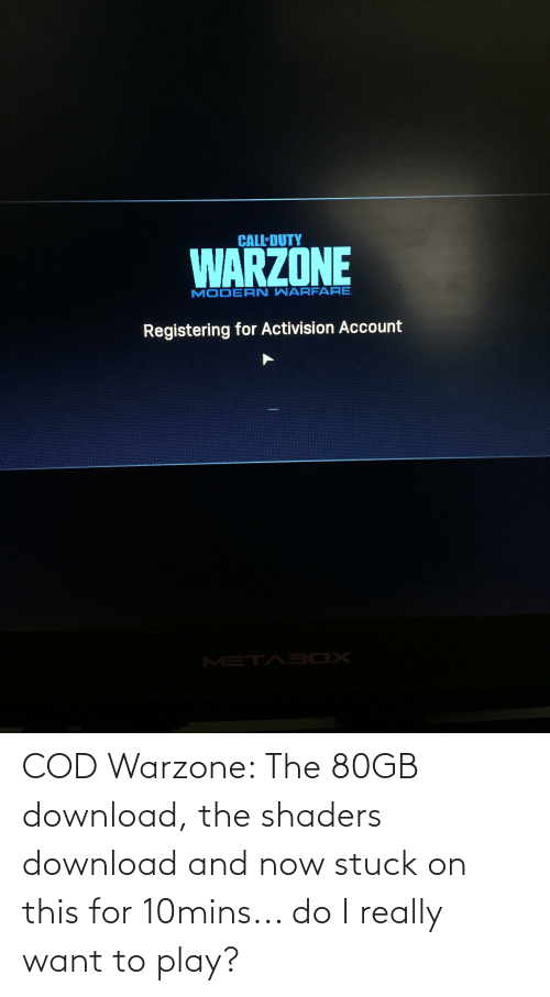 I Really Want To: COD Warzone: The 80GB download, the shaders download and now stuck on this for 10mins... do I really want to play?