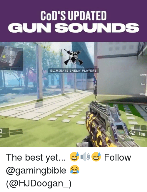 Memes, Best, and 🤖: CoD'S UPDATED  GUN SOUNDS  ELIMINATE ENEMY PLAYERS  Alterb  Fast  Tect  42 186  0 The best yet... 😅🔊😅 Follow @gamingbible 😂 (@HJDoogan_)