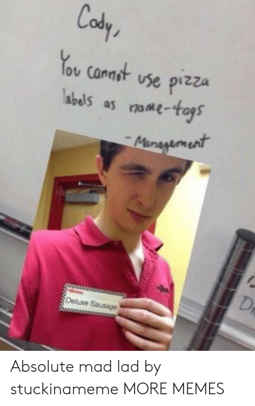 ome: Cody  ov Cannot vse pizza  abels as ome-as  Deluxe Sausage Absolute mad lad by stuckinameme MORE MEMES