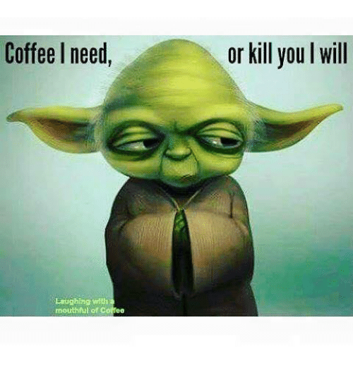 Need Coffee Funny Meme : Coffee i need laughing with mouthful of or kill you will