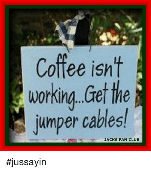 Jumper Cables Meme : Coffee isn t working get the jumper cables jacks fan club