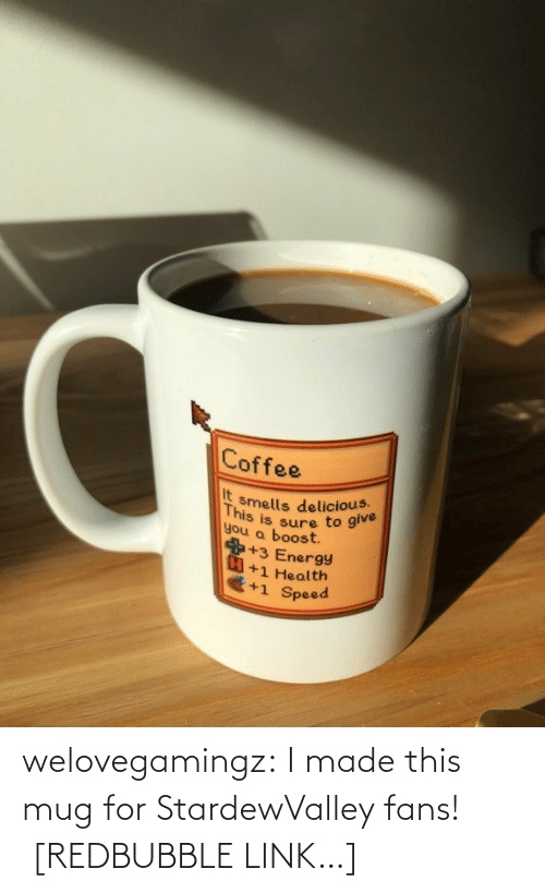 i made this: Coffee  It  you a boost  smells delicious.  This  you a bsure to give  +3 Energy  +1 Health  +1 Speed welovegamingz: I made this mug for StardewValley fans! [REDBUBBLE LINK…]