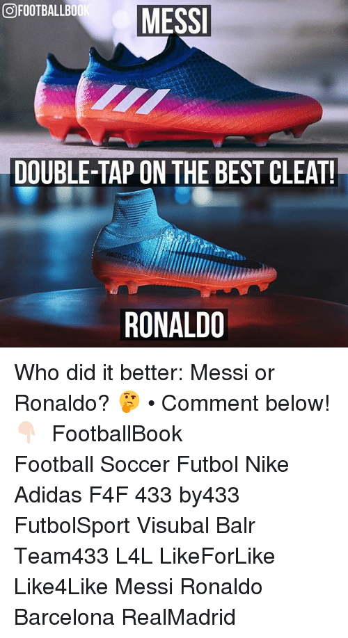 Adidas, Barcelona, and Football: COFOOTBALLB00  MESSI  DOUBLE-TAP ON THE BEST CLEAT!  MERCURIAL  RONALDO Who did it better: Messi or Ronaldo? 🤔 • Comment below! 👇🏻 ▃▃▃▃▃▃▃▃▃▃▃▃▃▃▃▃▃▃▃▃ FootballBook Football Soccer Futbol Nike Adidas F4F 433 by433 FutbolSport Visubal Balr Team433 L4L LikeForLike Like4Like Messi Ronaldo Barcelona RealMadrid