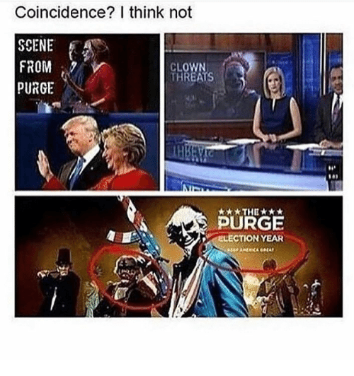 Purge Election Year: Coincidence? I think not  SCENE  FROM  CLOWN  THREATS  PURGE  THE***  PURGE  ELECTION YEAR