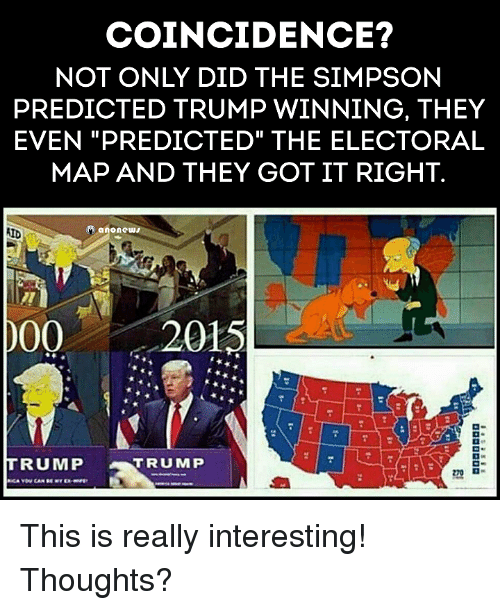 "Trump Winning: COINCIDENCE?  NOT ONLY DID THE SIMPSON  PREDICTED TRUMP WINNING, THEY  EVEN PREDICTED"" THE ELECTORAL  MAP AND THEY GOT IT RIGHT.  anonews  AID  000 2015  TRUMP  TRUMP This is really interesting! Thoughts?"