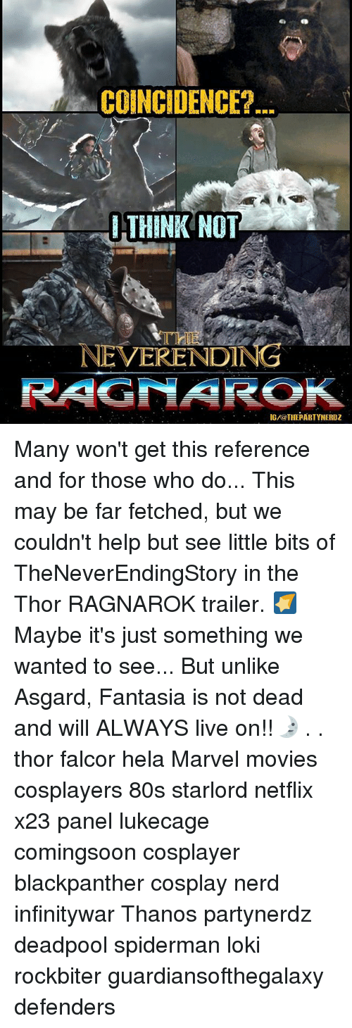 fantasia: COINCIDENCE?  THINK NOT  THE  NEVERENDING  IG/@THEPARTYNERDZ Many won't get this reference and for those who do... This may be far fetched, but we couldn't help but see little bits of TheNeverEndingStory in the Thor RAGNAROK trailer. 🌠Maybe it's just something we wanted to see... But unlike Asgard, Fantasia is not dead and will ALWAYS live on!!🌛 . . thor falcor hela Marvel movies cosplayers 80s starlord netflix x23 panel lukecage comingsoon cosplayer blackpanther cosplay nerd infinitywar Thanos partynerdz deadpool spiderman loki rockbiter guardiansofthegalaxy defenders