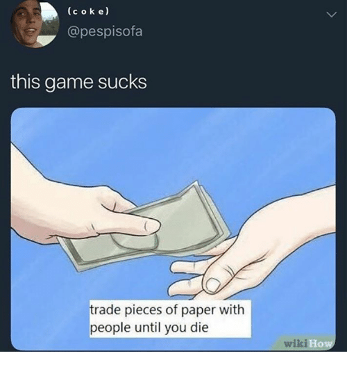 Game, Wiki, and How: (coke)  @pespisofa  this game sucks  trade pieces of paper with  people until you die  wiki E  How