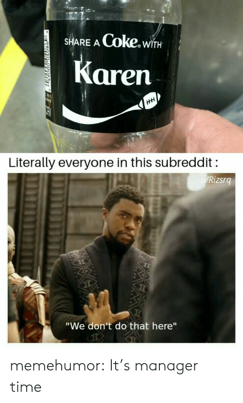 """dont do that: Coke.wi  SHARE A  WITH  Karen  HH  Literally everyone in this subreddit  W/Rizsrg  """"We don't do that here"""" memehumor:  It's manager time"""
