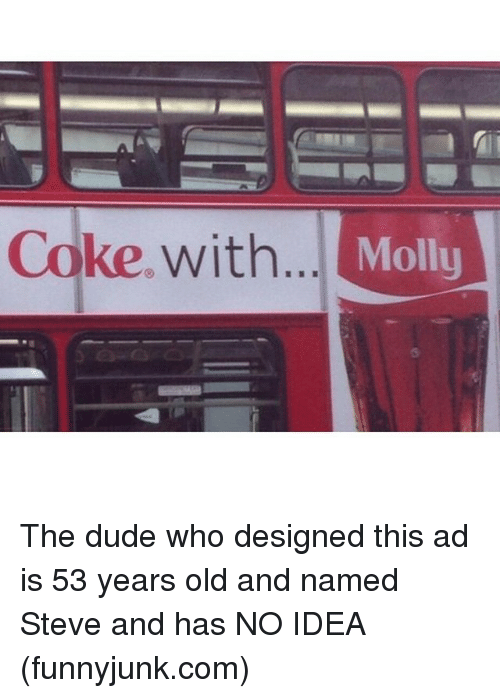 funnyjunk: Coke with  Molly The dude who designed this ad is 53 years old and named Steve and has NO IDEA (funnyjunk.com)