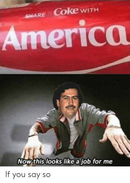 coke: Coke WITH  SHARE  America  Now this looks like a job for me If you say so