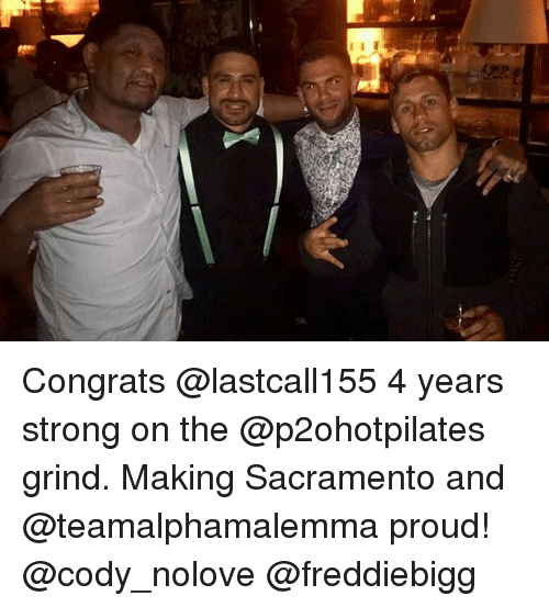 Memes, Sacramento, and Proud: cola Congrats @lastcall155 4 years strong on the @p2ohotpilates grind. Making Sacramento and @teamalphamalemma proud! @cody_nolove @freddiebigg