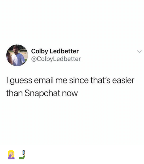 Snapchat, Email, and Guess: Colby Ledbetter  @ColbyLedbetter  I guess email me since that's easier  than Snapchat now 🤦🏼♀️🤳🏼