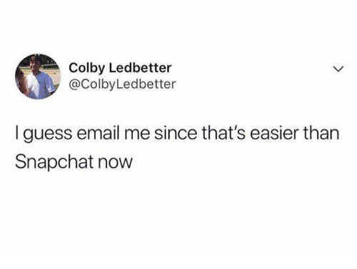 Dank, Snapchat, and Email: Colby Ledbetter  @ColbyLedbetter  I guess email me since that's easier than  Snapchat now