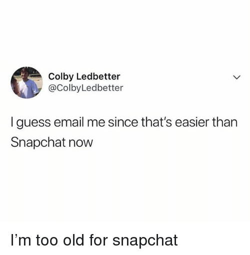 Memes, Snapchat, and Email: Colby Ledbetter  @ColbyLedbetter  I guess email me since that's easier than  Snapchat now I'm too old for snapchat