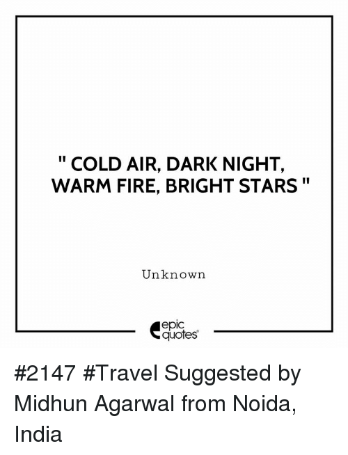 "Fire, India, and Quotes: ""COLD AIR, DARK NIGHT,  WARM FIRE, BRIGHT STARS""  Unknown  epic  quotes #2147 #Travel Suggested by Midhun Agarwal from Noida, India"