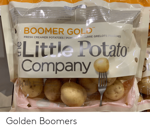 gout: COLD  BOOMER  299ature eamer patato, the Boomr Gold varietal is covete r its  t sign  Notre pomme de terr gre  oinai  en raiscn de son excuise co  com etion of de cate golde kin relvety Aesh, and naturally  We rave carefeny selected eve y Eoomer Gald for cansister ta  Mre aY S cok quickly and eveniy whether roasted, boiled.  gout naturel de beurre. Cha Bomer GC oc onnée ave  ena var e er G est o  Sa aille similaire, de sonque  gnifome ent, quelles s is  or microwaved.  Lom ere cuisent tou  otes, boaties ou cuites au  to  BOOMER GOLD  TM/MC  FRESH CREAMER POTATO ES I POMMES DE TERRE GRELOTS FRAICHES  Little Potato  Company  пра  U5 h Produoo  Prod  pre  Can  Canace  19  potoipor Golden Boomers
