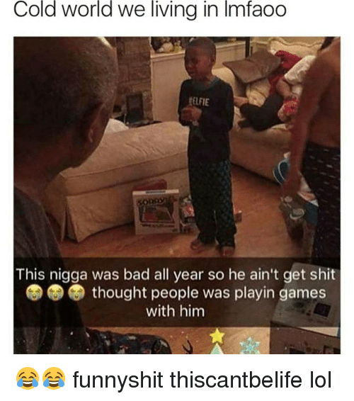 Memes, 🤖, and This Nigga: Cold world we living in lmfaoo  This nigga was bad all year so he ain't get shit  thought people was playin games  with him 😂😂 funnyshit thiscantbelife lol