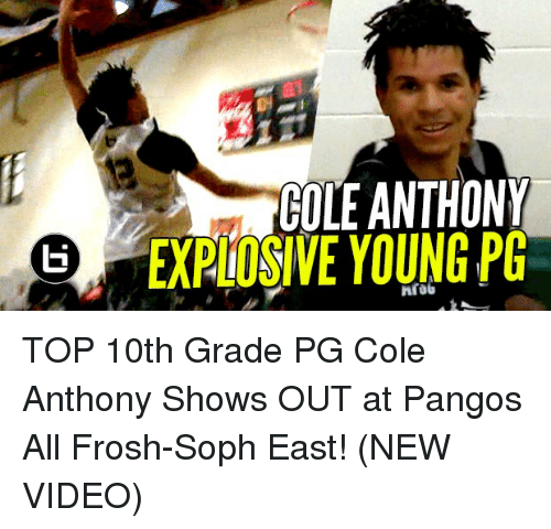 Memes, Videos, and Video: COLE ANTHONY  EXPIOSIVE YOUNG PG TOP 10th Grade PG Cole Anthony Shows OUT at Pangos All Frosh-Soph East! (NEW VIDEO)