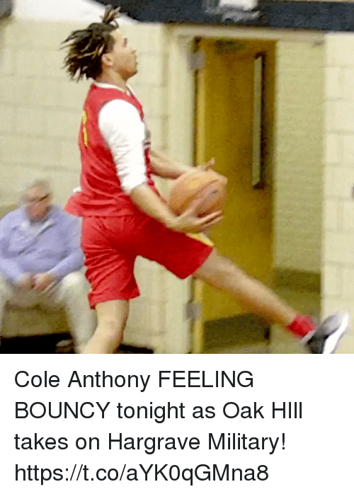 Memes, Military, and 🤖: Cole Anthony FEELING BOUNCY tonight as Oak HIll takes on Hargrave Military! https://t.co/aYK0qGMna8