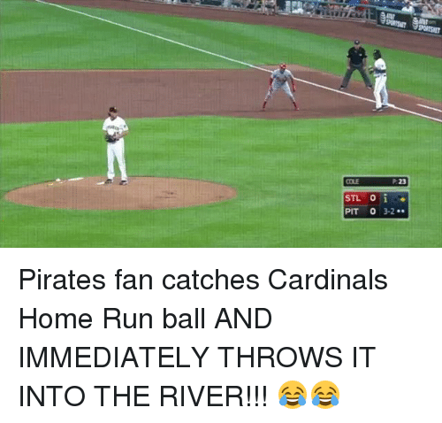 Pits: COLE  STL O  PIT 0 3-2  P-23 Pirates fan catches Cardinals Home Run ball AND IMMEDIATELY THROWS IT INTO THE RIVER!!! 😂😂